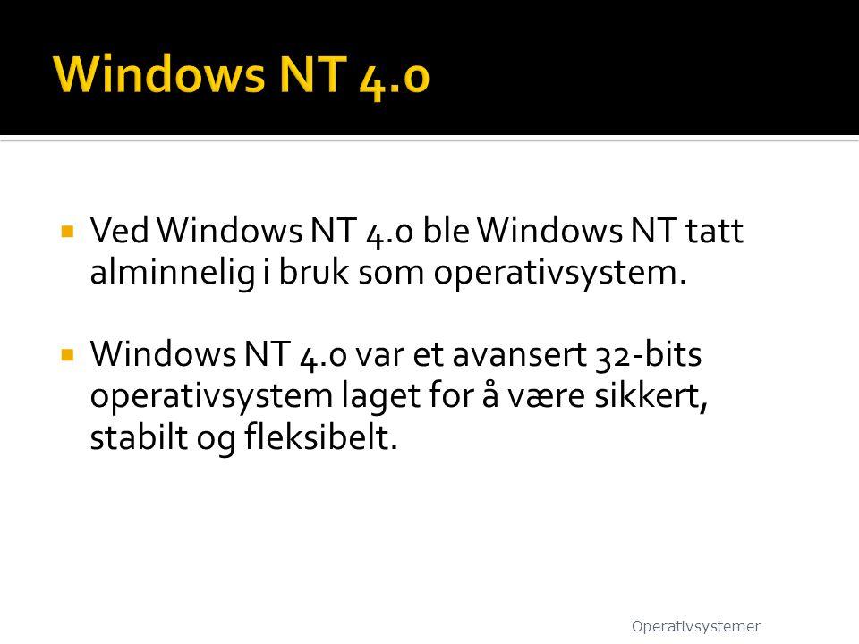 Windows NT 4.0 Ved Windows NT 4.0 ble Windows NT tatt alminnelig i bruk som operativsystem.