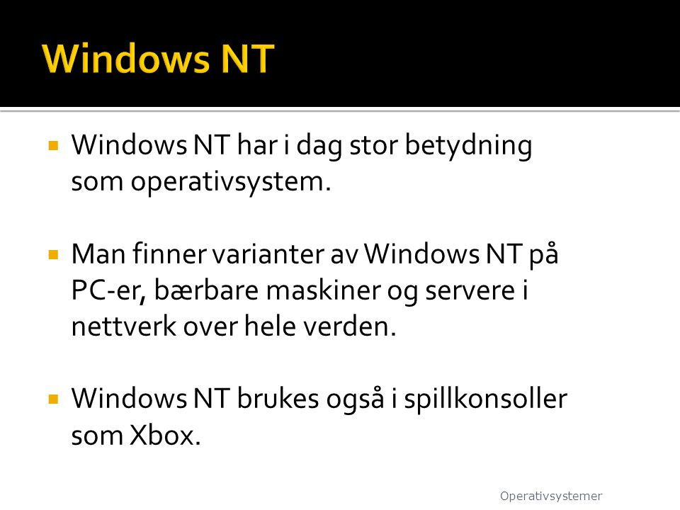 Windows NT Windows NT har i dag stor betydning som operativsystem.