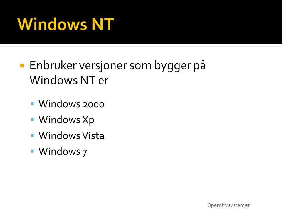 Windows NT Enbruker versjoner som bygger på Windows NT er Windows 2000