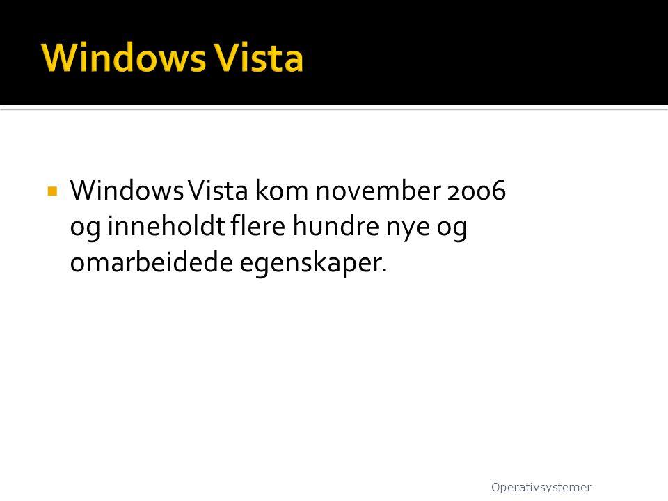 Windows Vista Windows Vista kom november 2006 og inneholdt flere hundre nye og omarbeidede egenskaper.