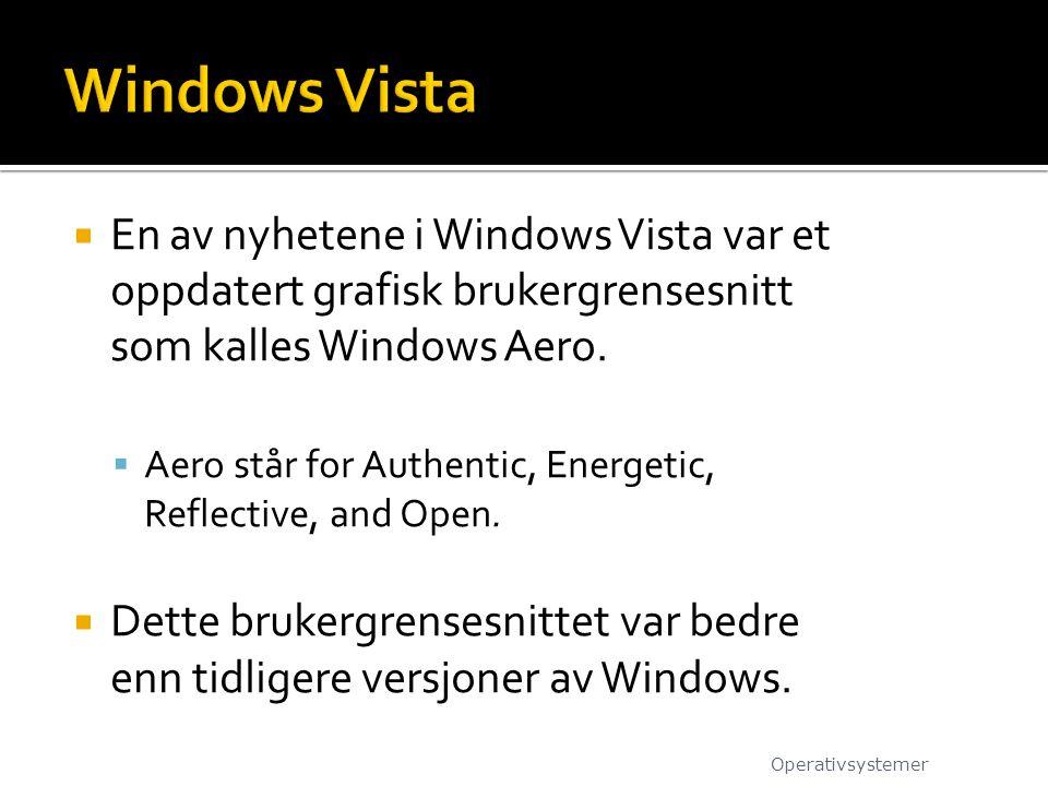 Windows Vista En av nyhetene i Windows Vista var et oppdatert grafisk brukergrensesnitt som kalles Windows Aero.