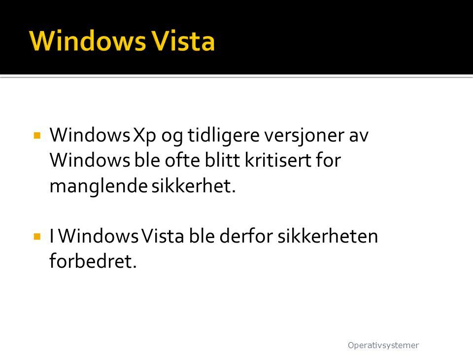Windows Vista Windows Xp og tidligere versjoner av Windows ble ofte blitt kritisert for manglende sikkerhet.