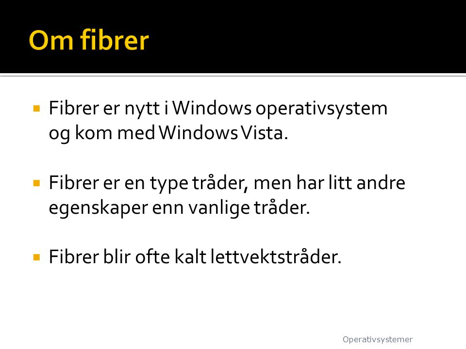 Om fibrer Fibrer er nytt i Windows operativsystem og kom med Windows Vista.