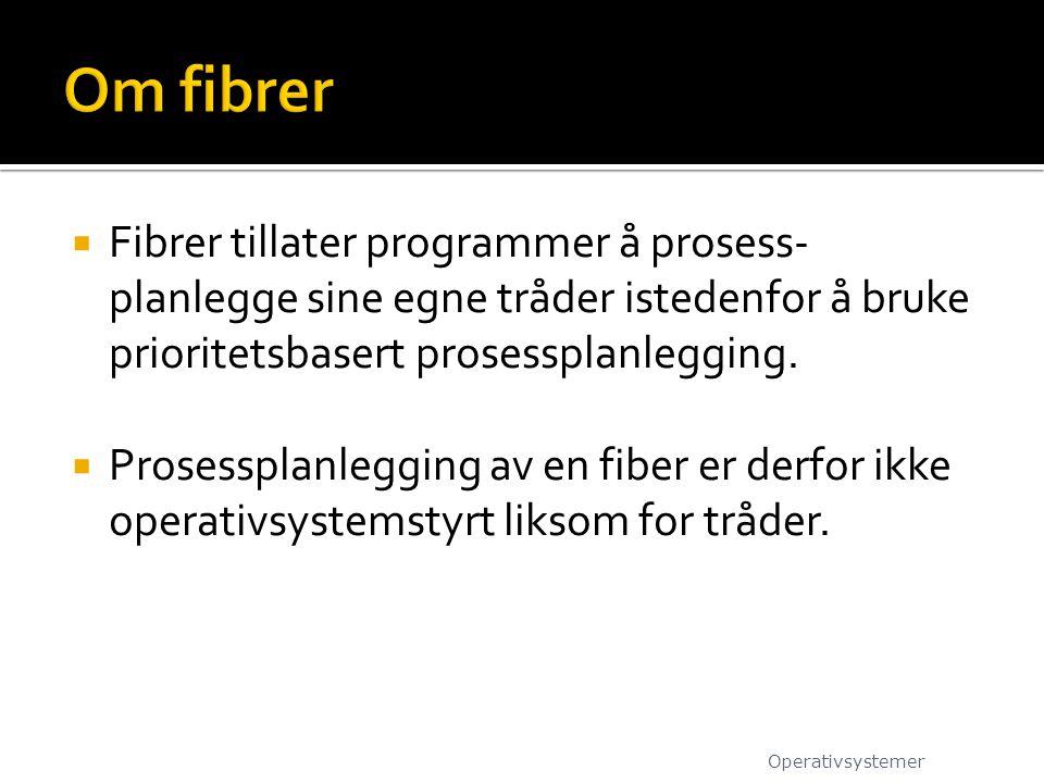 Om fibrer Fibrer tillater programmer å prosess-planlegge sine egne tråder istedenfor å bruke prioritetsbasert prosessplanlegging.