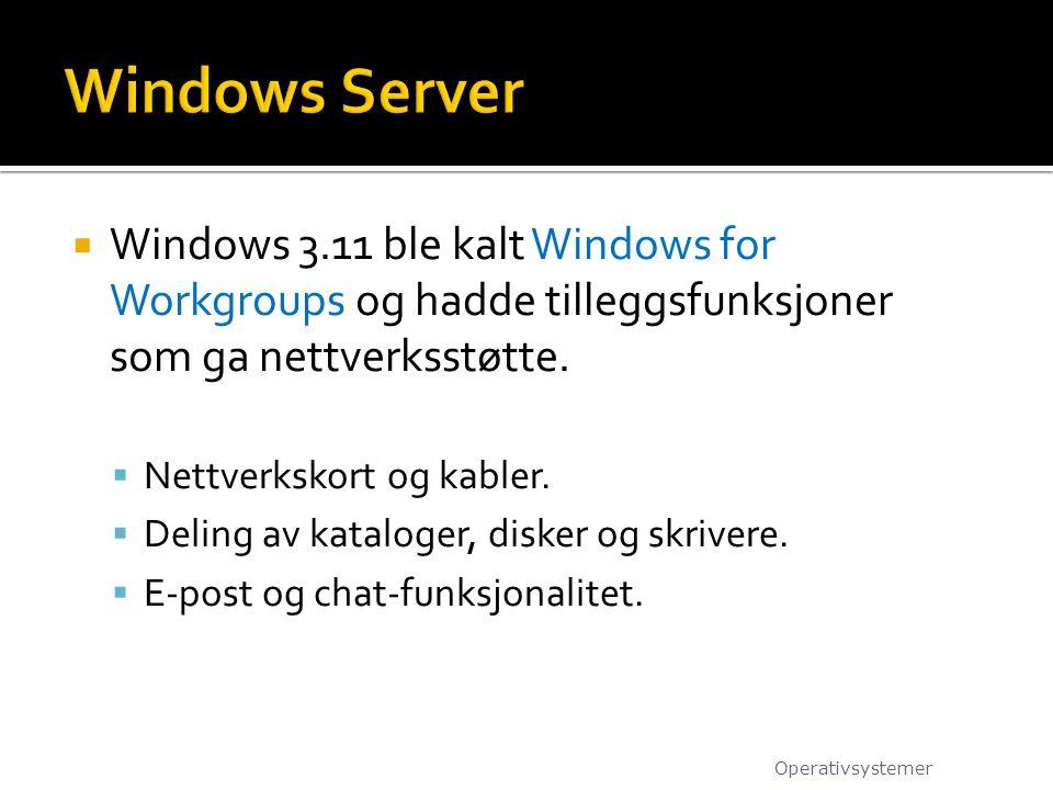 Windows Server Windows 3.11 ble kalt Windows for Workgroups og hadde tilleggsfunksjoner som ga nettverksstøtte.