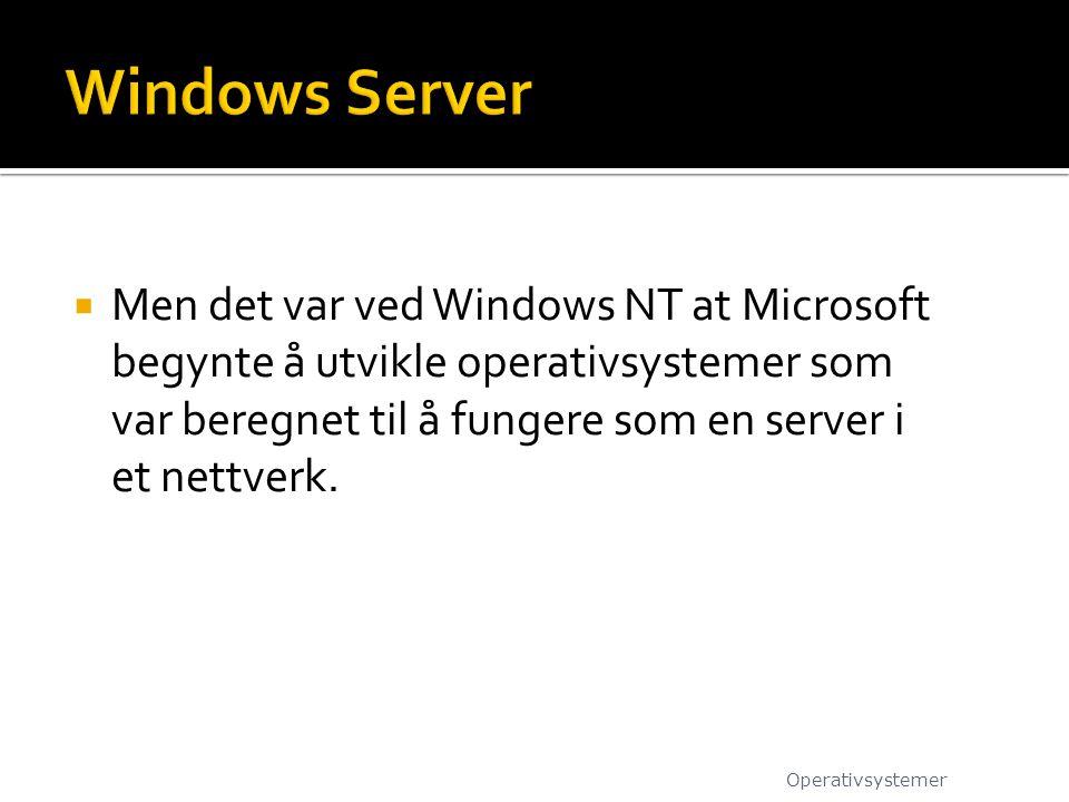 Windows Server Men det var ved Windows NT at Microsoft begynte å utvikle operativsystemer som var beregnet til å fungere som en server i et nettverk.