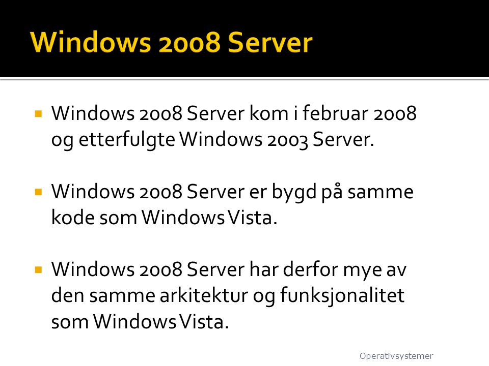 Windows 2008 Server Windows 2008 Server kom i februar 2008 og etterfulgte Windows 2003 Server.