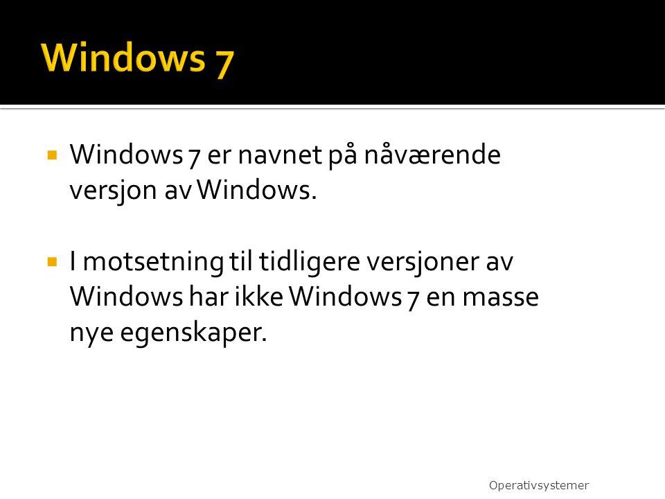 Windows 7 Windows 7 er navnet på nåværende versjon av Windows.