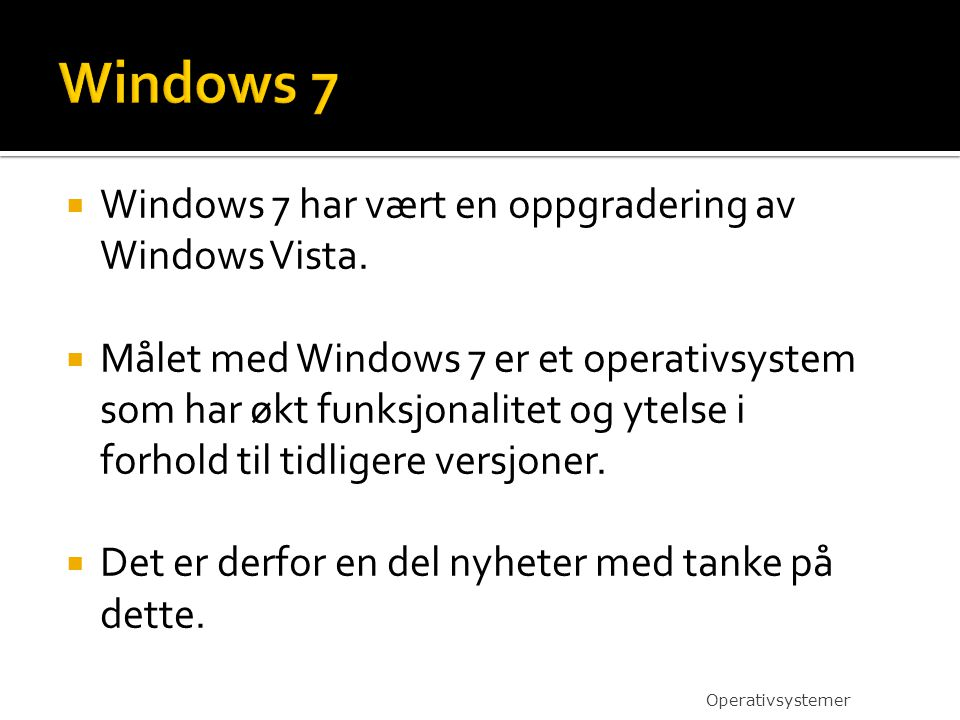 Windows 7 Windows 7 har vært en oppgradering av Windows Vista.