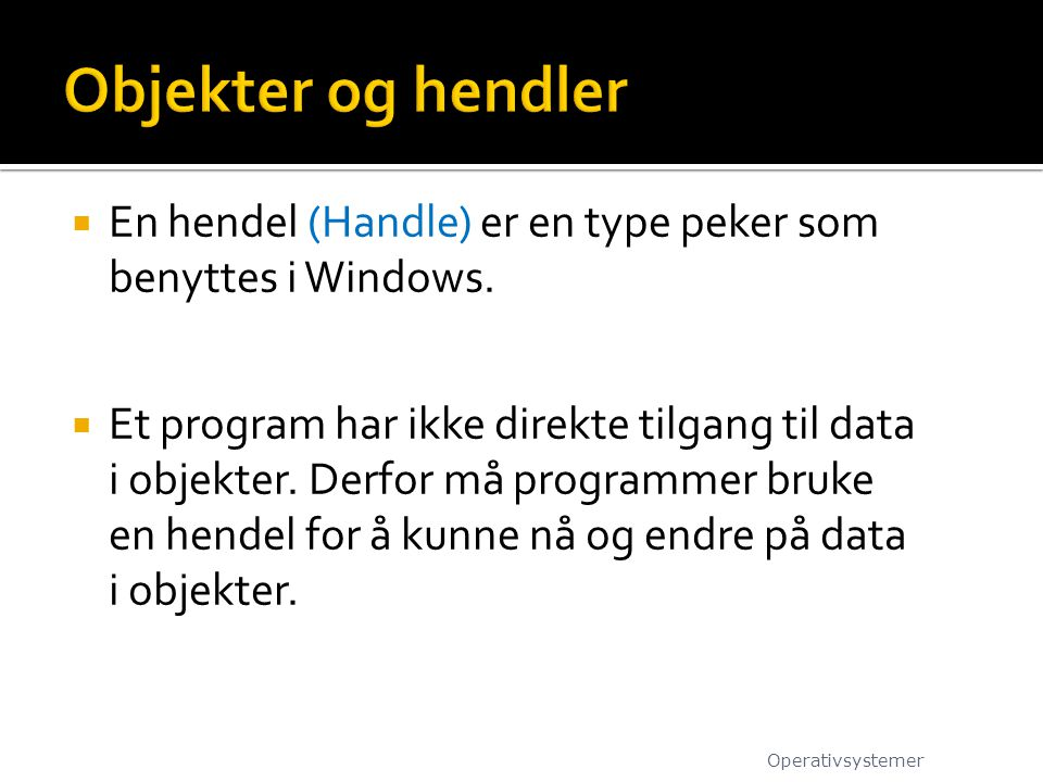 Objekter og hendler En hendel (Handle) er en type peker som benyttes i Windows.
