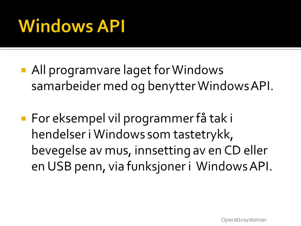 Windows API All programvare laget for Windows samarbeider med og benytter Windows API.
