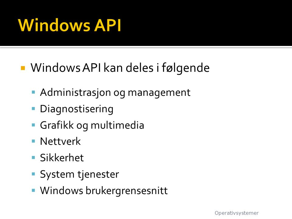 Windows API Windows API kan deles i følgende