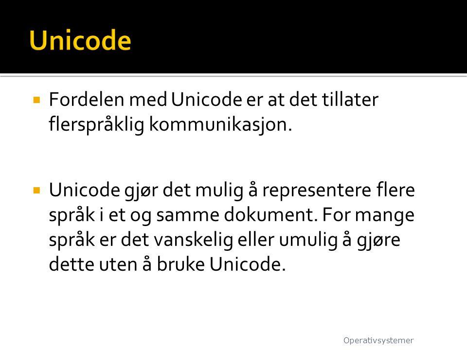Unicode Fordelen med Unicode er at det tillater flerspråklig kommunikasjon.