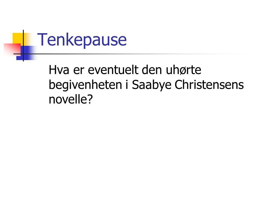 Tenkepause Hva er eventuelt den uhørte begivenheten i Saabye Christensens novelle