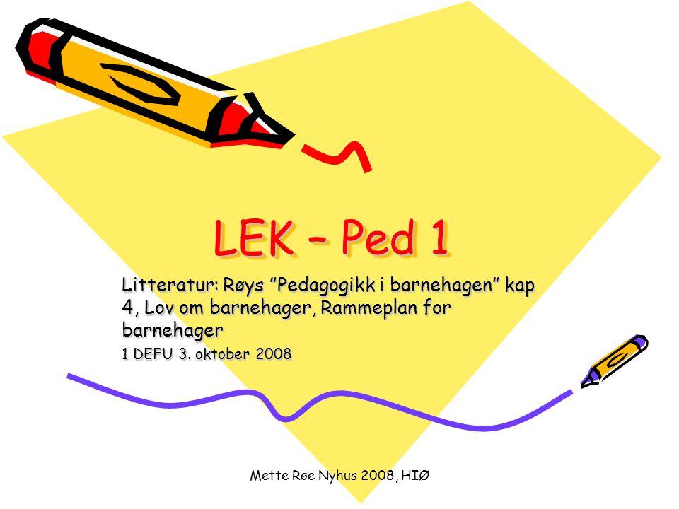 LEK – Ped 1 Litteratur: Røys Pedagogikk i barnehagen kap 4, Lov om barnehager, Rammeplan for barnehager.