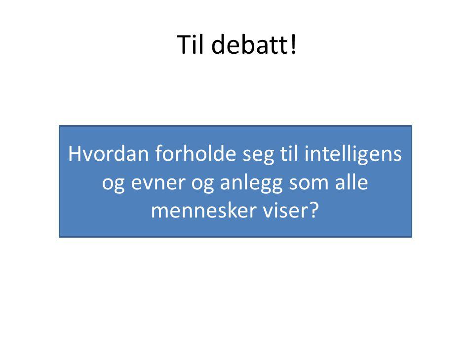 Til debatt! Hvordan forholde seg til intelligens og evner og anlegg som alle mennesker viser