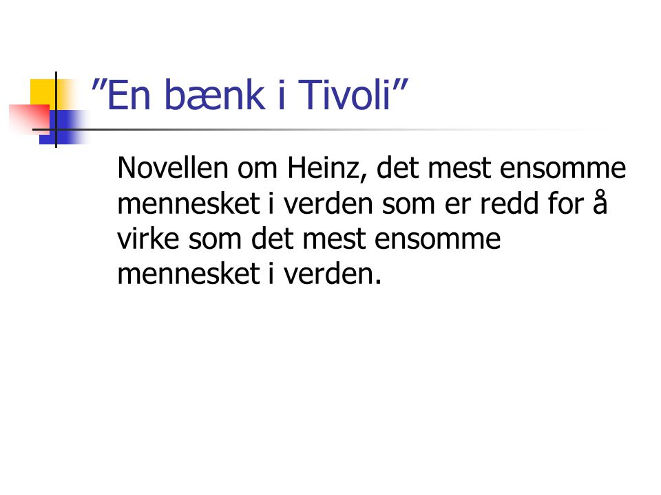 En bænk i Tivoli Novellen om Heinz, det mest ensomme mennesket i verden som er redd for å virke som det mest ensomme mennesket i verden.