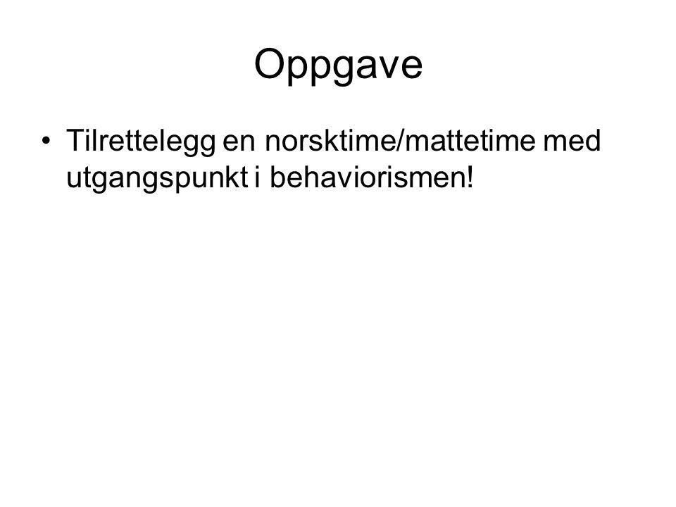 Oppgave Tilrettelegg en norsktime/mattetime med utgangspunkt i behaviorismen!