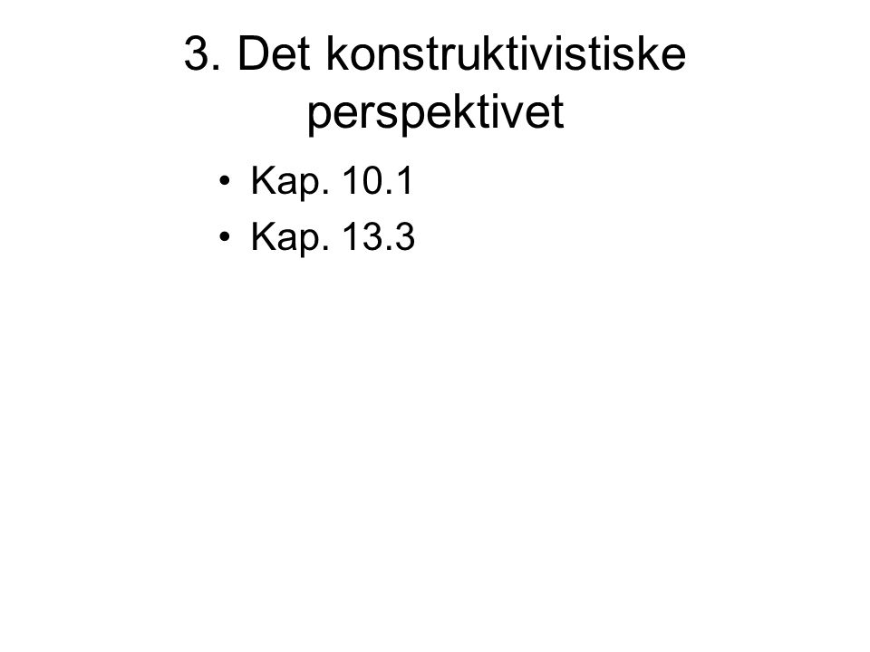 3. Det konstruktivistiske perspektivet