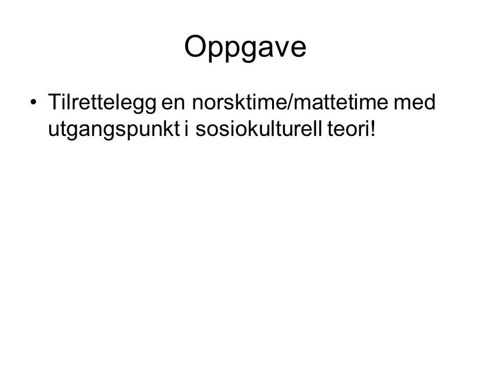 Oppgave Tilrettelegg en norsktime/mattetime med utgangspunkt i sosiokulturell teori!