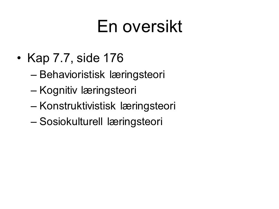 En oversikt Kap 7.7, side 176 Behavioristisk læringsteori