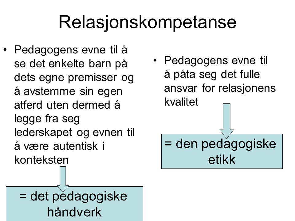 Relasjonskompetanse = den pedagogiske etikk = det pedagogiske håndverk
