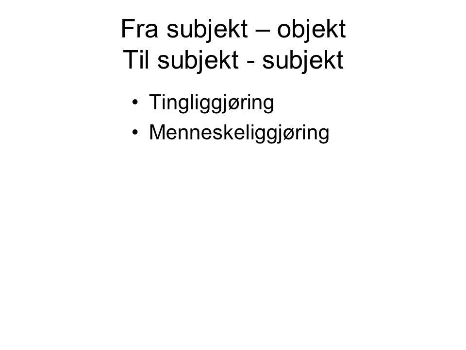Fra subjekt – objekt Til subjekt - subjekt