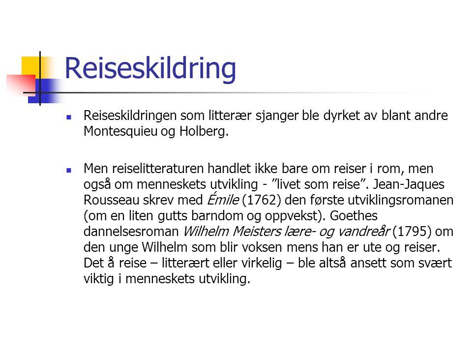 Reiseskildring Reiseskildringen som litterær sjanger ble dyrket av blant andre Montesquieu og Holberg.