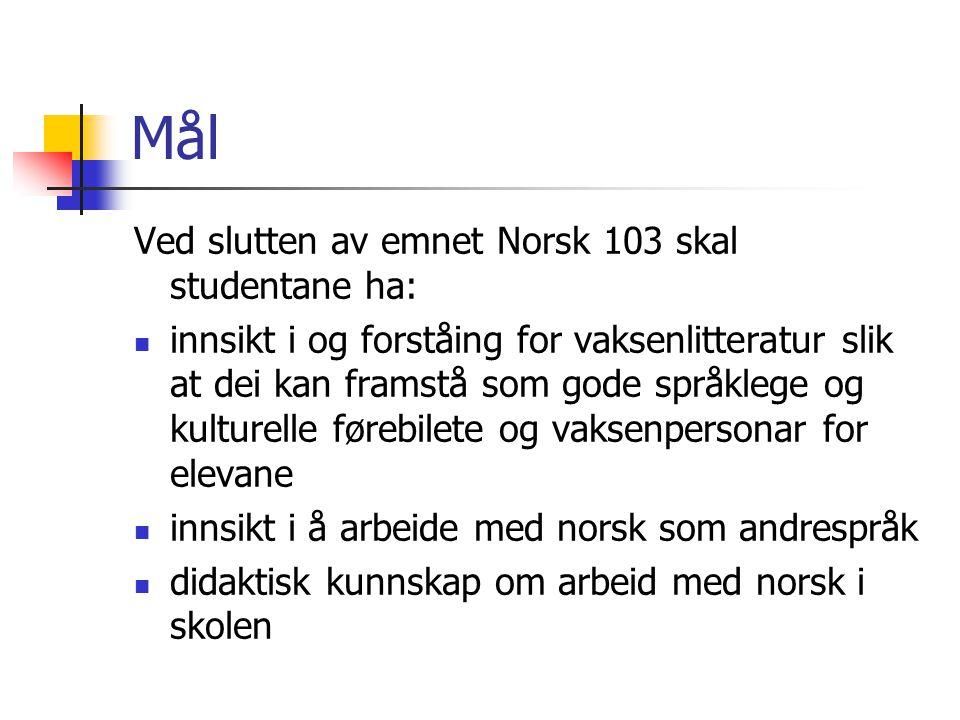 Mål Ved slutten av emnet Norsk 103 skal studentane ha: