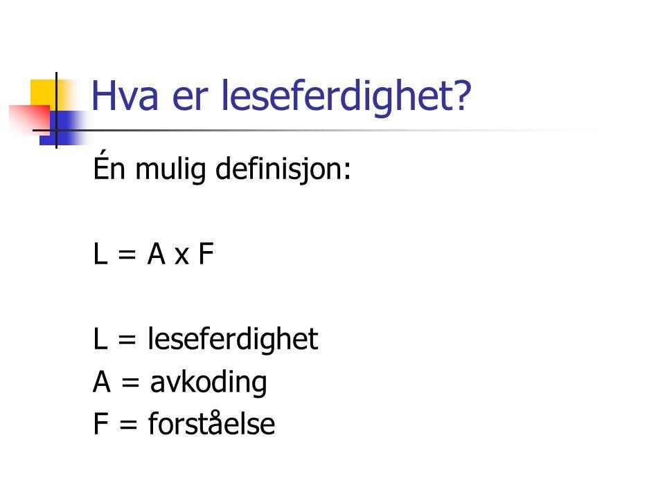 Hva er leseferdighet Én mulig definisjon: L = A x F L = leseferdighet