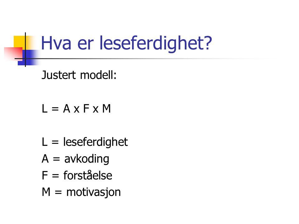 Hva er leseferdighet Justert modell: L = A x F x M L = leseferdighet