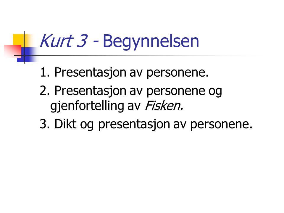 Kurt 3 - Begynnelsen 1. Presentasjon av personene.
