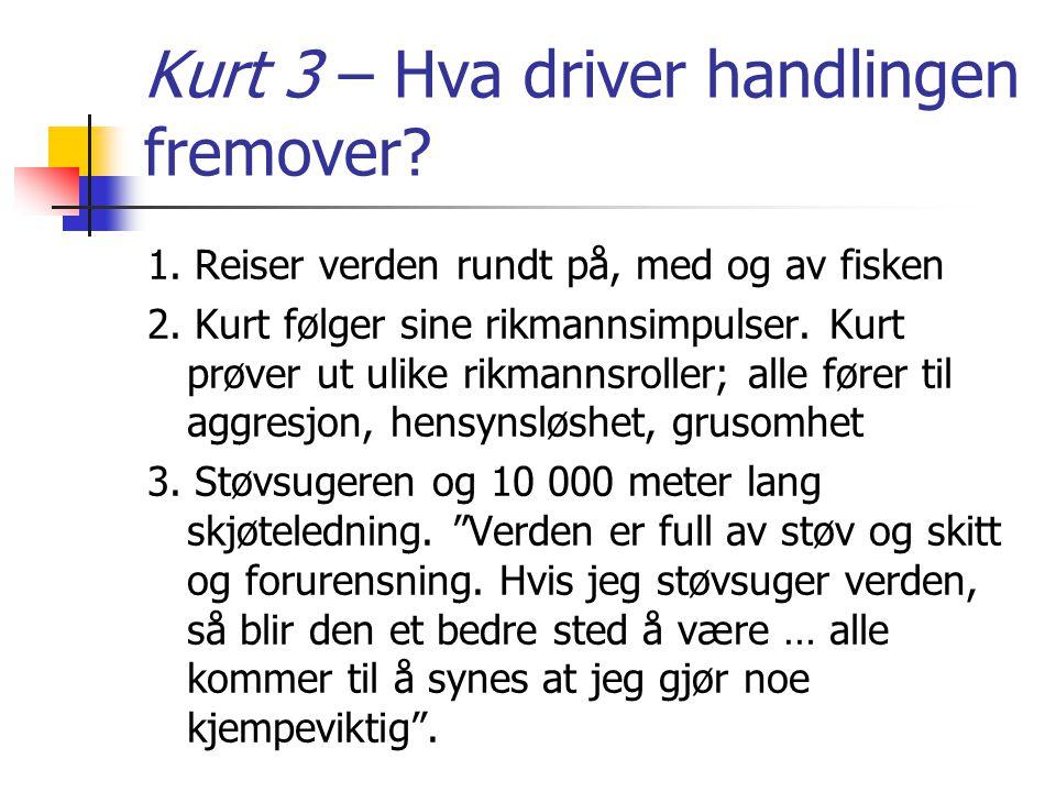 Kurt 3 – Hva driver handlingen fremover