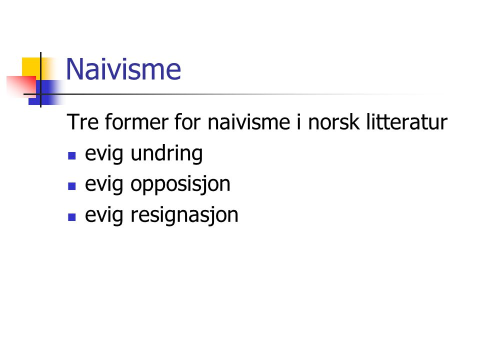 Naivisme Tre former for naivisme i norsk litteratur evig undring