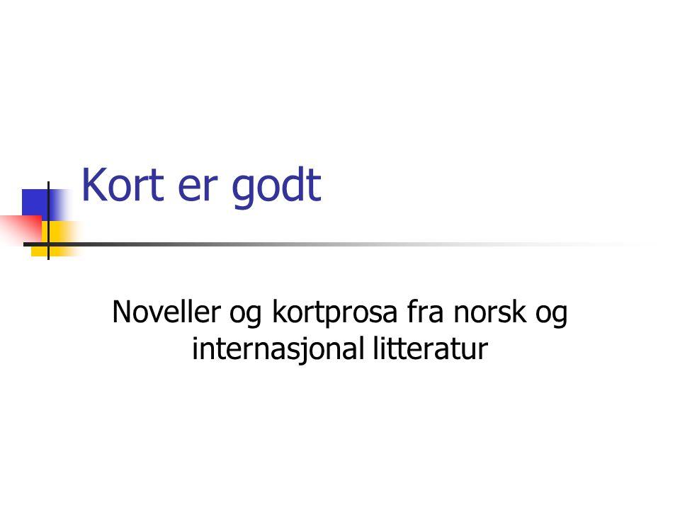 Noveller og kortprosa fra norsk og internasjonal litteratur
