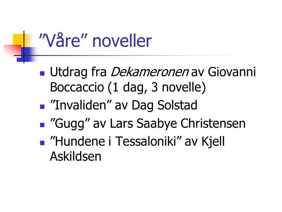 Våre noveller Utdrag fra Dekameronen av Giovanni Boccaccio (1 dag, 3 novelle) Invaliden av Dag Solstad.