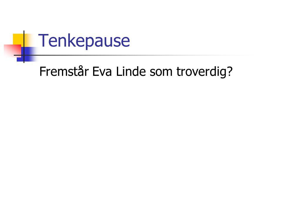 Tenkepause Fremstår Eva Linde som troverdig