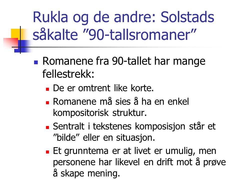 Rukla og de andre: Solstads såkalte 90-tallsromaner