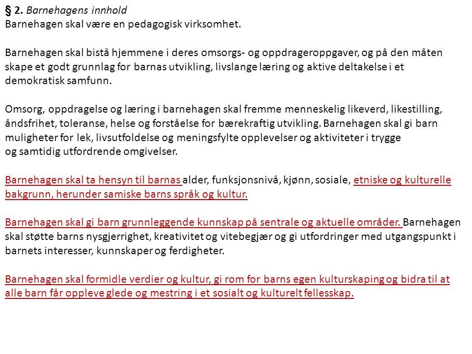 § 2. Barnehagens innhold Barnehagen skal være en pedagogisk virksomhet.