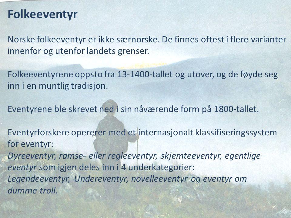 Folkeeventyr Norske folkeeventyr er ikke særnorske. De finnes oftest i flere varianter. innenfor og utenfor landets grenser.