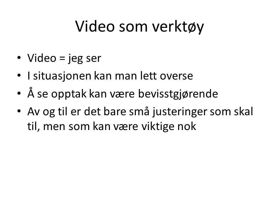 Video som verktøy Video = jeg ser I situasjonen kan man lett overse