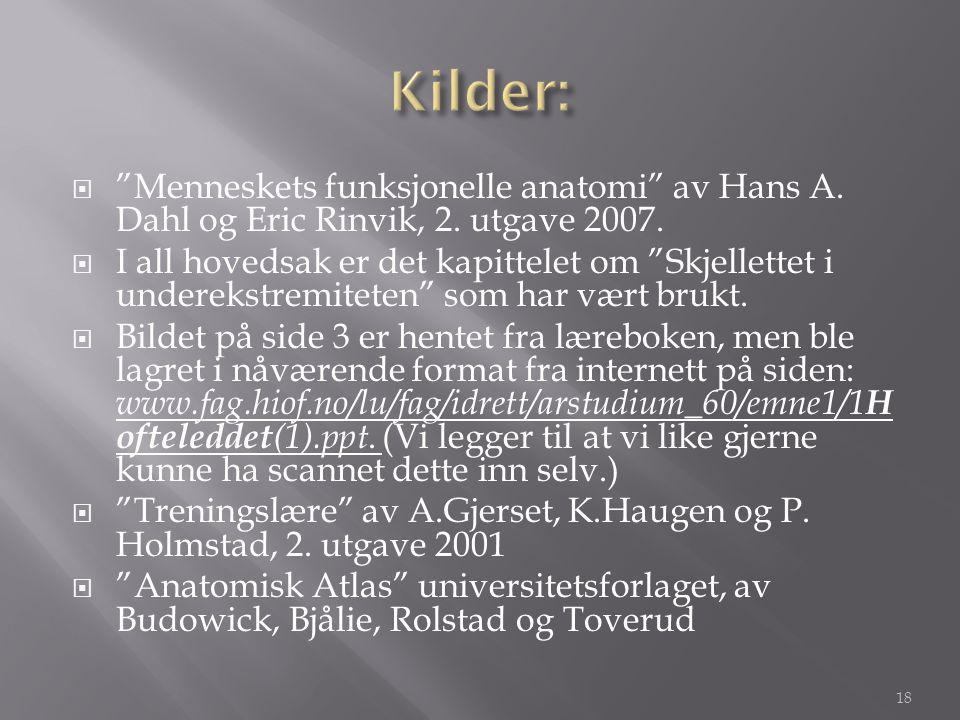 Kilder: Menneskets funksjonelle anatomi av Hans A. Dahl og Eric Rinvik, 2. utgave 2007.