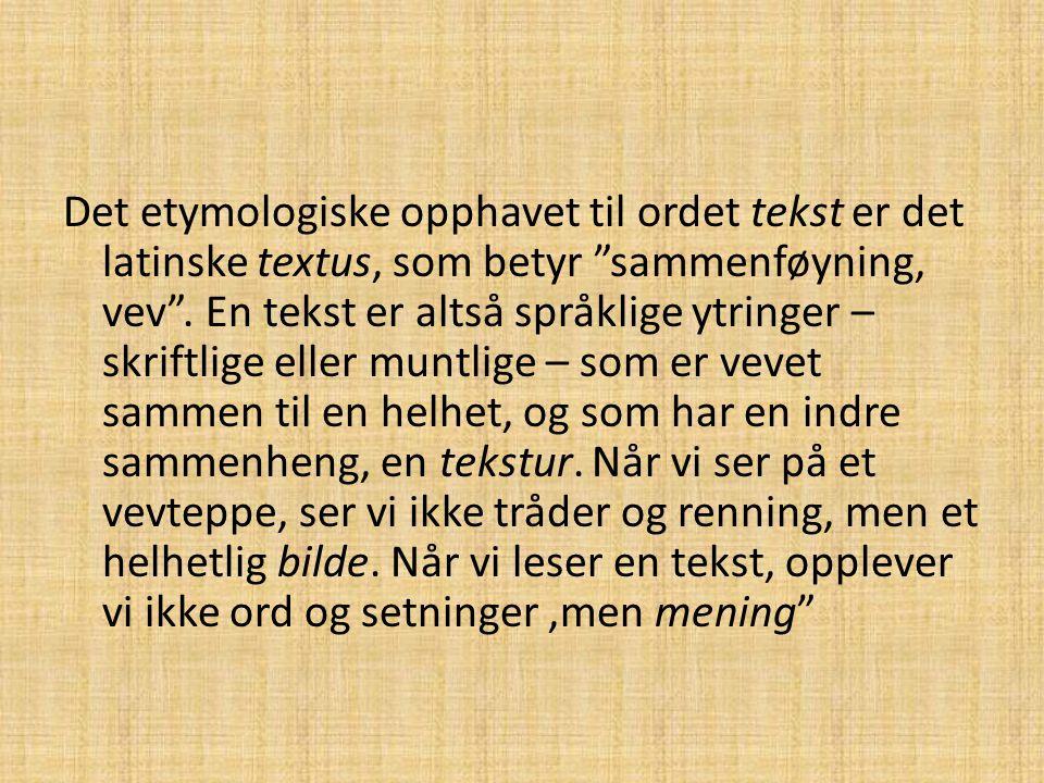 Det etymologiske opphavet til ordet tekst er det latinske textus, som betyr sammenføyning, vev .