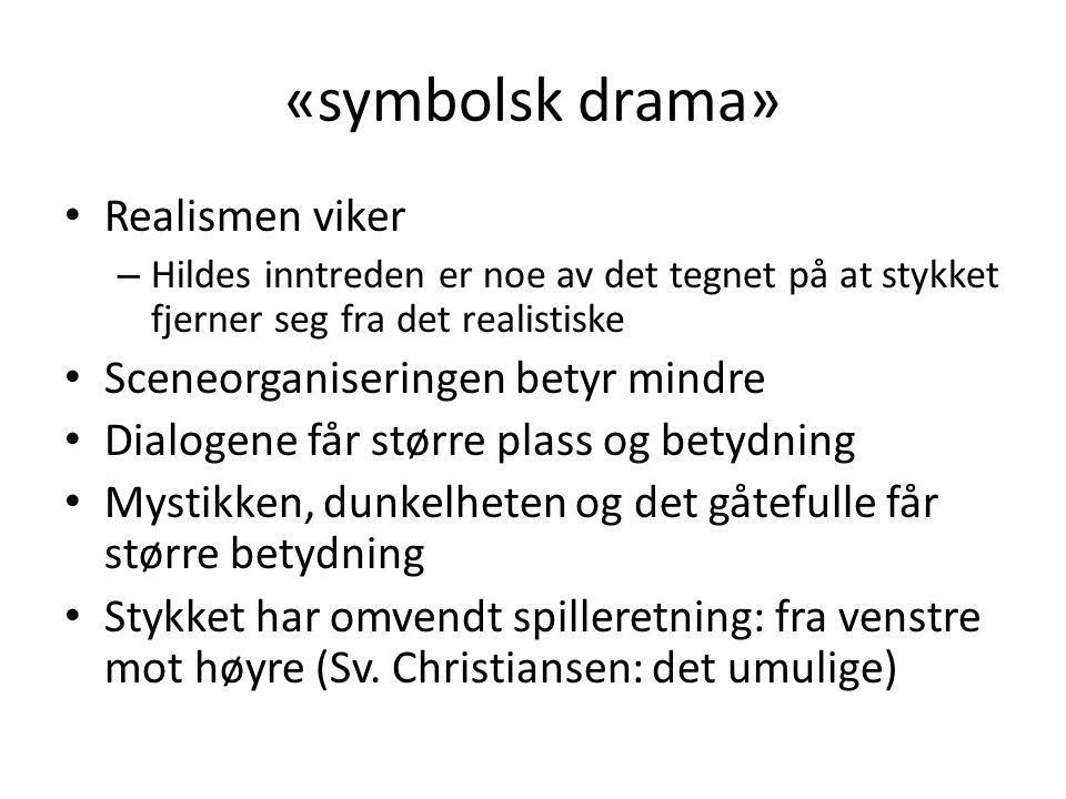 «symbolsk drama» Realismen viker Sceneorganiseringen betyr mindre