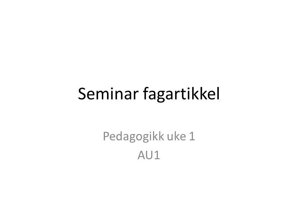 Seminar fagartikkel Pedagogikk uke 1 AU1