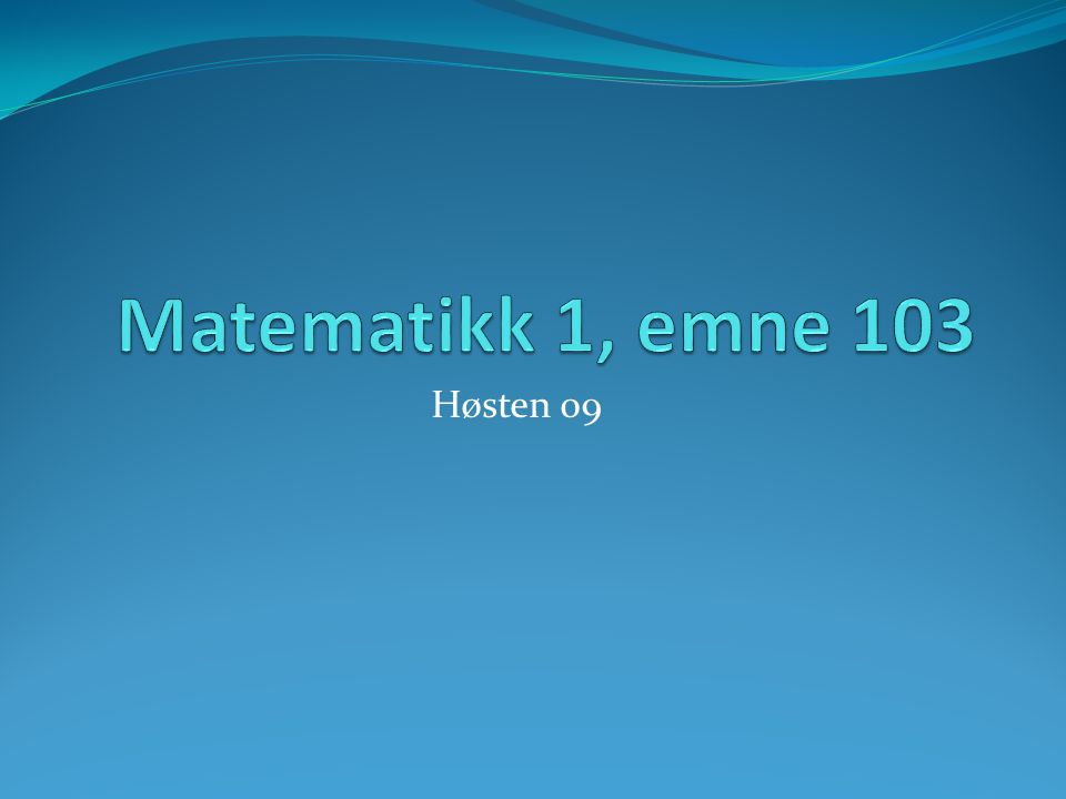 Matematikk 1, emne 103 Høsten 09