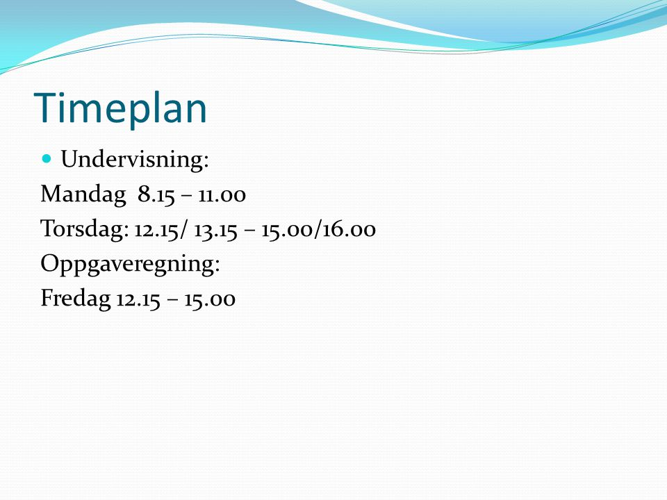 Timeplan Undervisning: Mandag 8.15 – 11.00