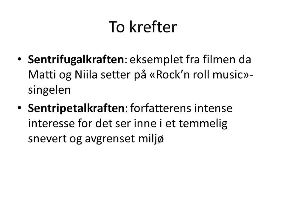 To krefter Sentrifugalkraften: eksemplet fra filmen da Matti og Niila setter på «Rock'n roll music»-singelen.
