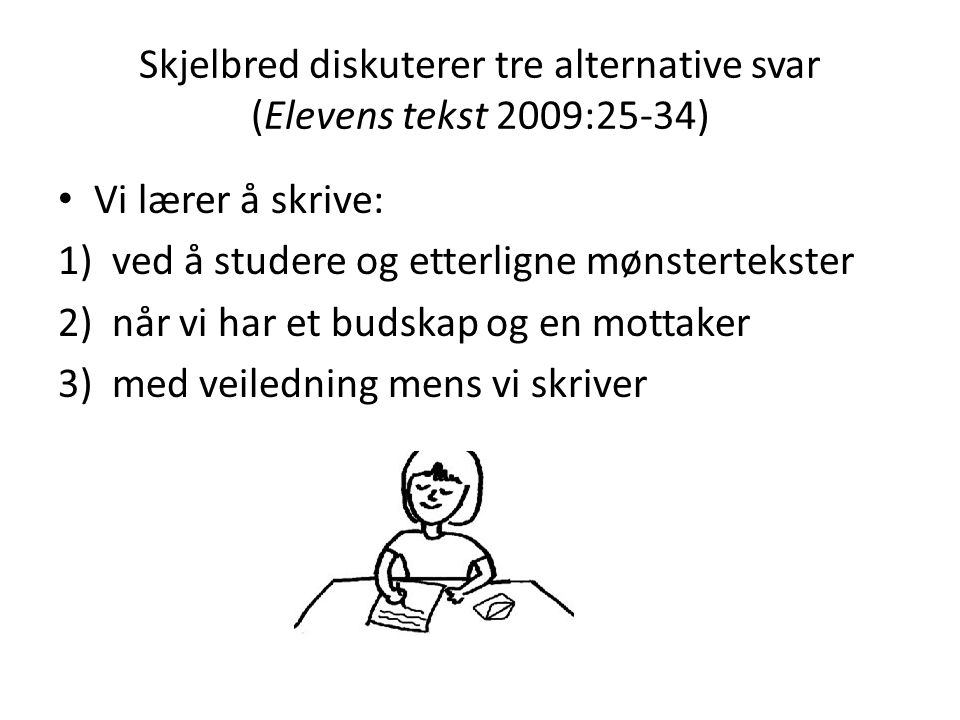Skjelbred diskuterer tre alternative svar (Elevens tekst 2009:25-34)