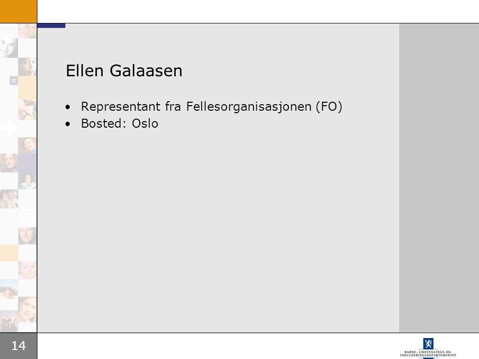 Ellen Galaasen Representant fra Fellesorganisasjonen (FO) Bosted: Oslo